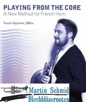 Playing from the Core - A New Method for French Horn (english) (Neuheit Horn)